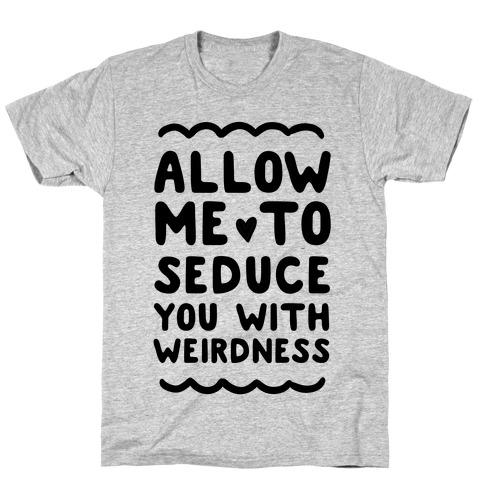 Seduce You With Weirdness T-Shirt