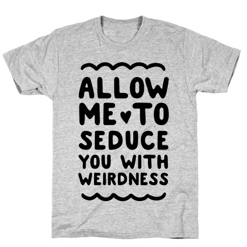 Seduce You With Weirdness T-Shirt