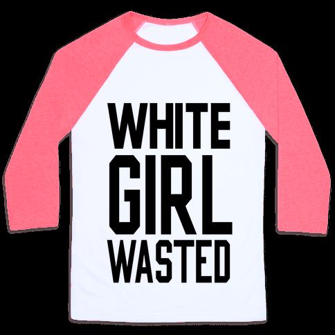 White Girl Wasted Baseball Tee