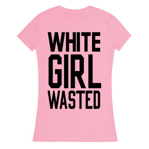 White Girl Wasted Womens T-Shirt