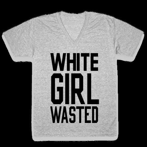 White Girl Wasted V-Neck Tee Shirt