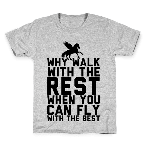 Why Walk With The Rest When You Can Fly With The Best Kids T-Shirt