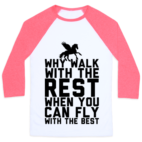 Why Walk With The Rest When You Can Fly With The Best Baseball Tee