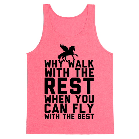 Why Walk With The Rest When You Can Fly With The Best Tank Top