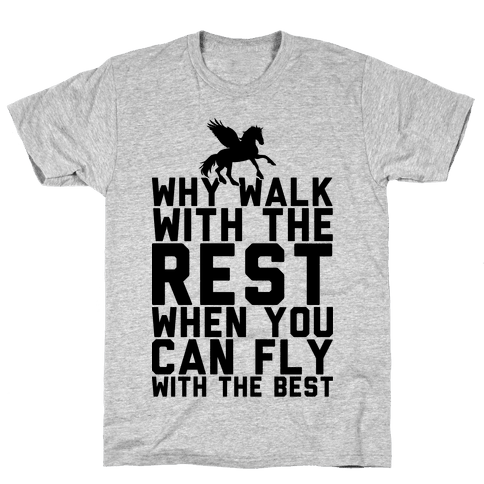 Why Walk With The Rest When You Can Fly With The Best Mens T-Shirt