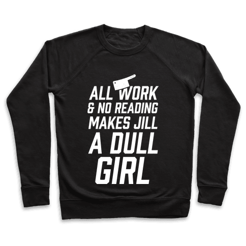 All Work And No Reading Makes Jill A Dull Girl Pullover