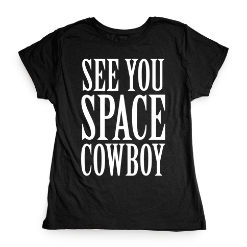 See You Space Cowboy Womens T-Shirt
