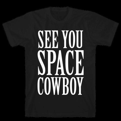 See You Space Cowboy Mens T-Shirt
