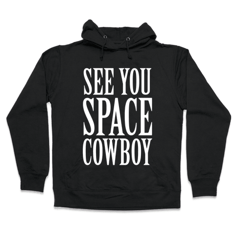 See You Space Cowboy Hooded Sweatshirt
