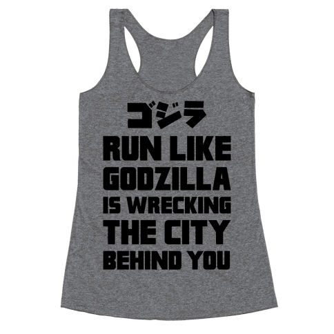 Run Like Godzilla Is Wrecking The City Behind You Racerback Tank Top