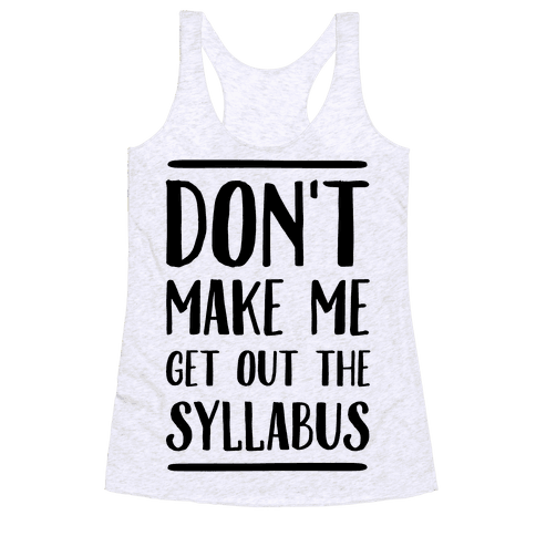Don't Make Me Get Out The Syllabus Racerback Tank Top