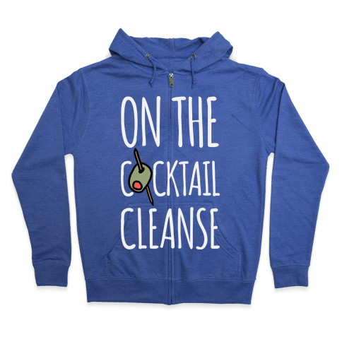 On The Cocktail Cleanse Zip Hoodie
