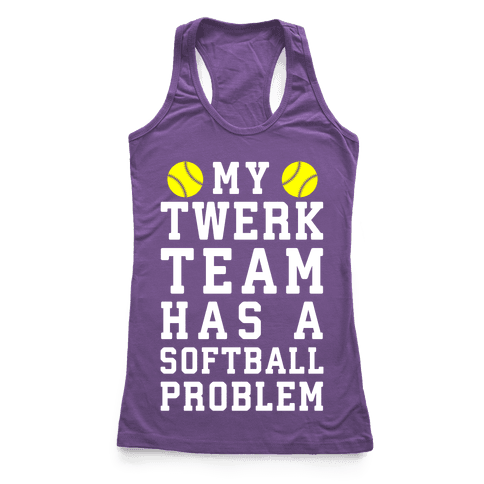 My Twerk Team Has A Softball Problem Racerback Tank Top