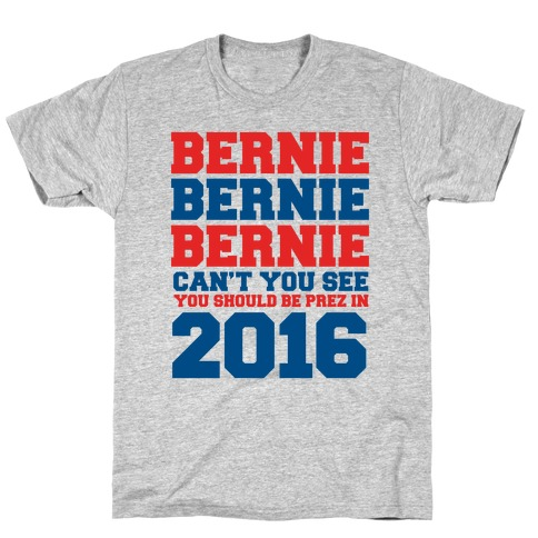 Bernie Should Be Pres in 2016 Mens T-Shirt