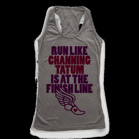 Run Like Channing Tatum Is At The Finish Line