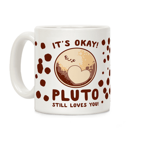 It's Okay Pluto Still Loves You Coffee Mug