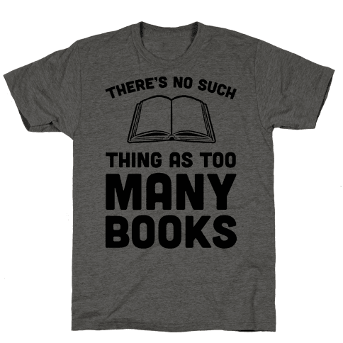 There's No Such Thing As Too Many Books Mens T-Shirt
