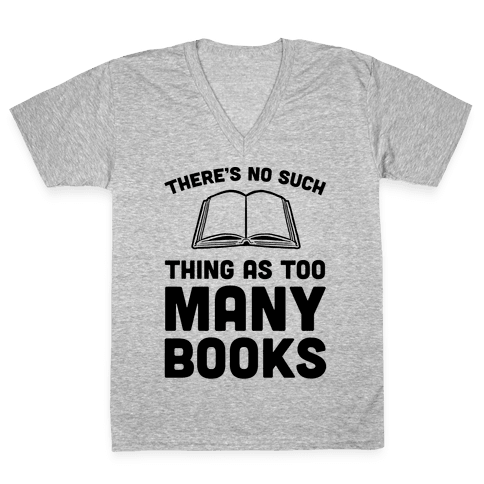 There's No Such Thing As Too Many Books V-Neck Tee Shirt