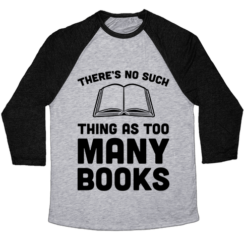 There's No Such Thing As Too Many Books Baseball Tee