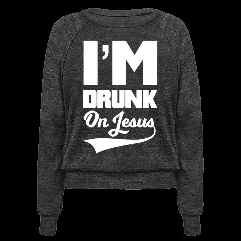 I'm Drunk On Jesus
