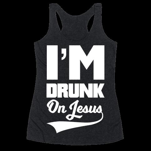 I'm Drunk On Jesus Racerback Tank Top