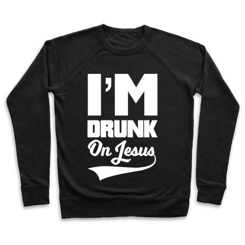 I'm Drunk On Jesus Pullover