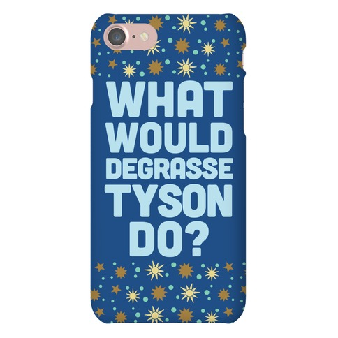 What Would deGrasse Tyson Do? Phone Case