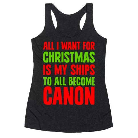 All I Want For Christmas Is My Ships To All Become Canon Racerback Tank Top