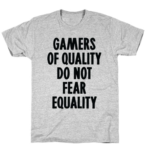 Gamers Of Quality Do Not Fear Equality T-Shirt