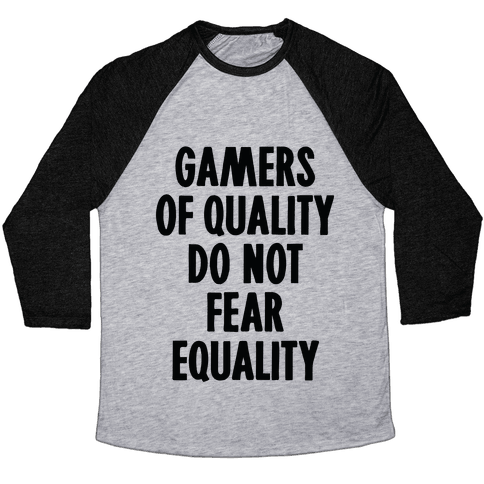 Gamers Of Quality Do Not Fear Equality Baseball Tee