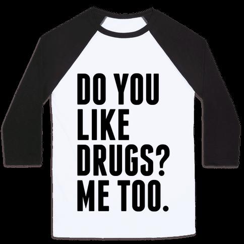 Do You Like Drugs? Baseball Tee