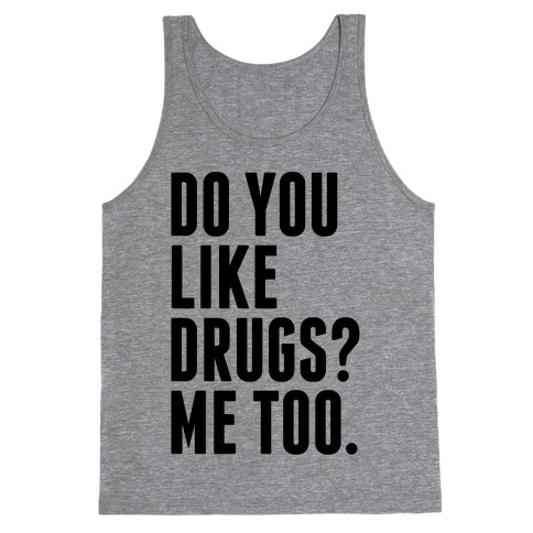 Do You Like Drugs? Tank Top