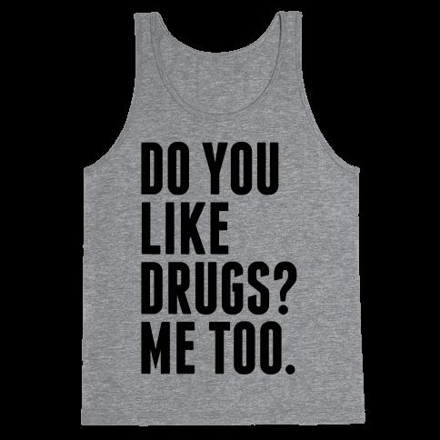 Do You Like Drugs? Tank Top
