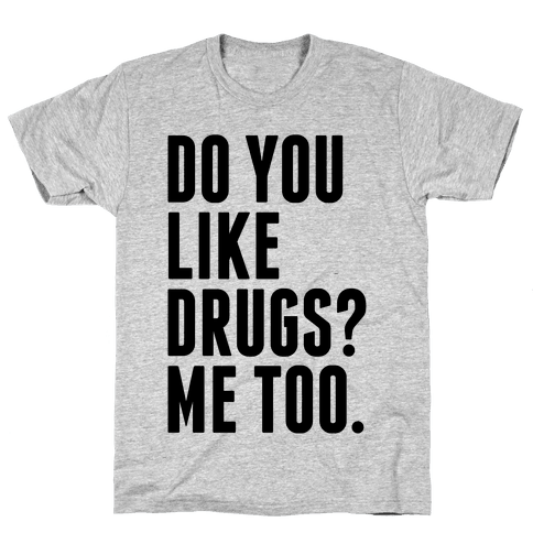 Do You Like Drugs? Mens T-Shirt