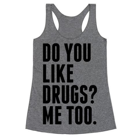 Do You Like Drugs? Racerback Tank Top
