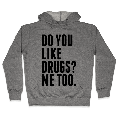 Do You Like Drugs? Hooded Sweatshirt