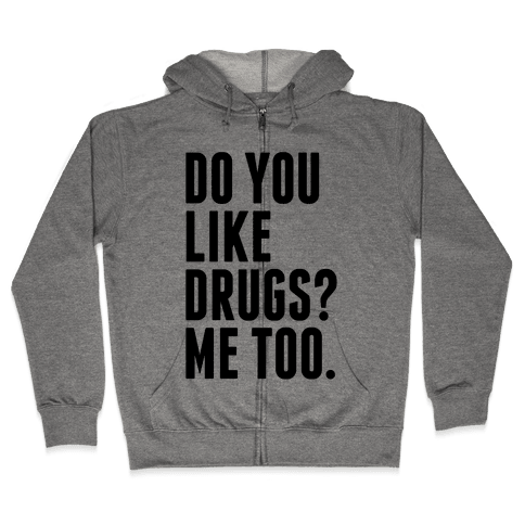 Do You Like Drugs? Zip Hoodie