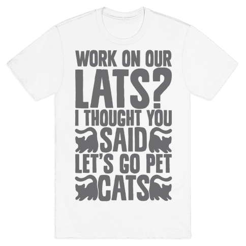 Work On Our Lats? I Thought You Said Let's Go Pet Cats Mens T-Shirt