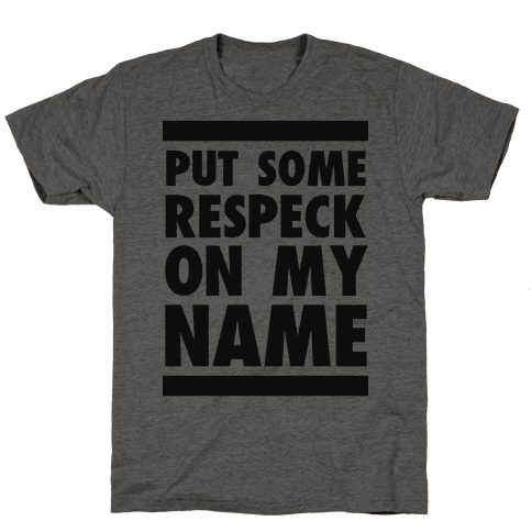 Put Some Respeck on My Name Mens T-Shirt