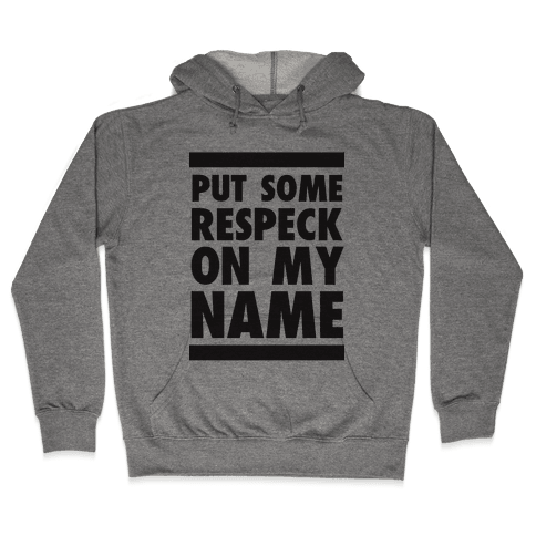 Put Some Respeck on My Name Hooded Sweatshirt