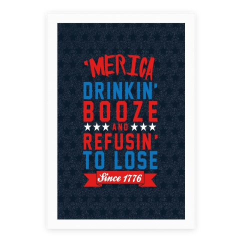 Merica: Drinkin' Booze And Refusin' To Lose Since 1776 Poster