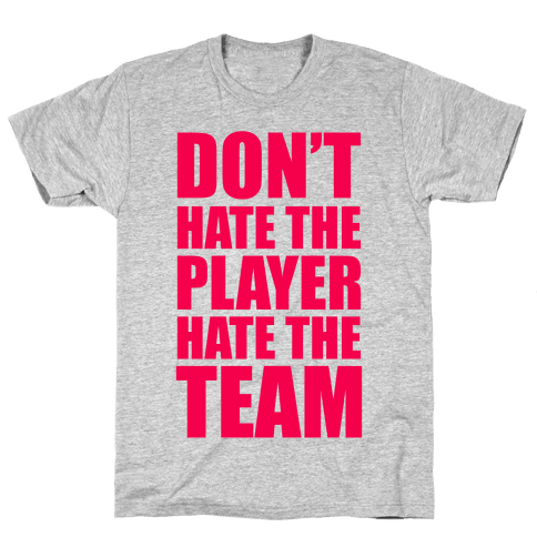 Don't Hate The Player, Hate The Team Mens T-Shirt