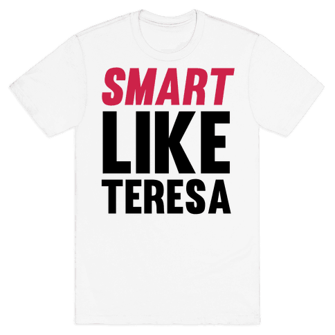 Smart Like Teresa Mens T-Shirt