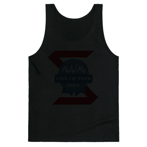 Hold Me Like Your Beer Tank Top