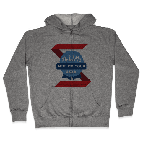 Hold Me Like Your Beer Zip Hoodie