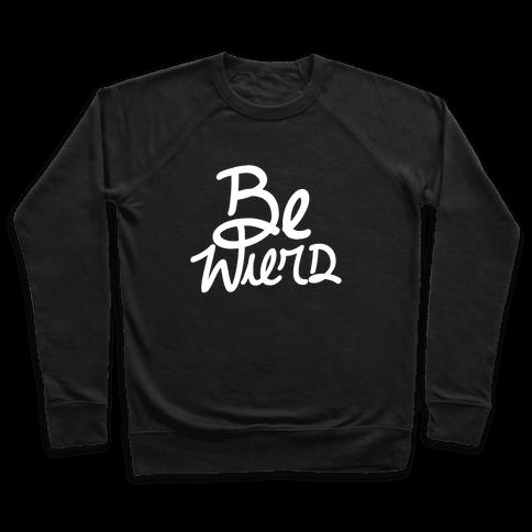 Be Weird Pullover