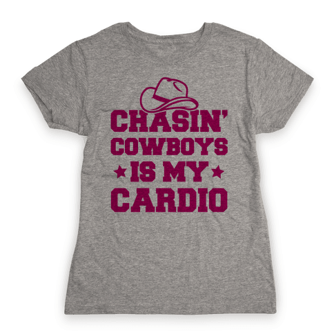 Chasin' Cowboys Is My Cardio Womens T-Shirt