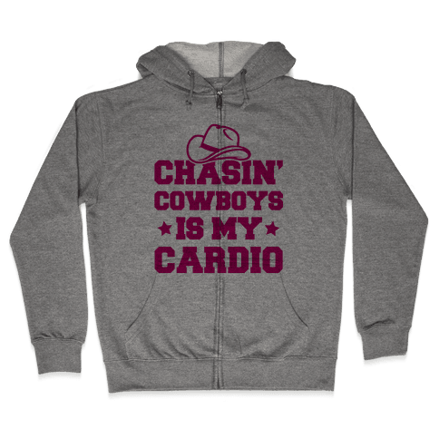 Chasin' Cowboys Is My Cardio Zip Hoodie