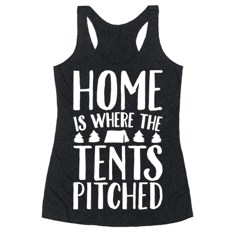 Home Is Where The Tents Pitched Racerback Tank Top