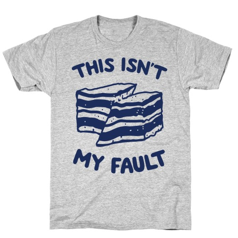 This Isn't My Fault T-Shirt